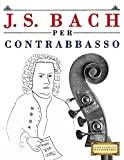 J. S. Bach per Contrabbasso: 10 Pezzi Facili per Contrabbasso Libro per Principianti