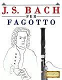 J. S. Bach per Fagotto: 10 Pezzi Facili per Fagotto Libro per Principianti