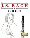 J. S. Bach per Oboe: 10 Pezzi Facili per Oboe Libro per Principianti